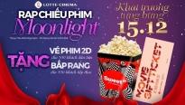 Săn vé xem phim miễn phí dịp khai trương Lotte cinema Moonlight