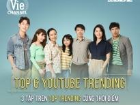 'Cây táo nở hoa' lập kỷ lục 'vô tiền khoáng hậu' 3 tập chinh phục Top trending Youtube cùng thời điểm