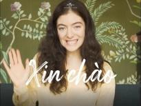 Fan phấn khích khi Lorde nói tiếng Việt 'chào hàng' single mới tới người hâm mộ Việt Nam