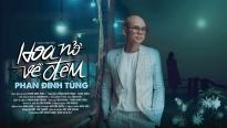 Phan Đinh Tùng khiến khán giả bất ngờ khi 'khoác áo mới' cho ca khúc 'Hoa nở về đêm'