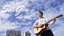 Nguyễn Phi Hùng và hành trình 'Có một Sài Gòn như thế'